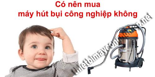 co-nen-mua-may-hut-bui-cong-nghiep-khong