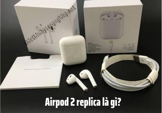Airpod 2 replica là gì